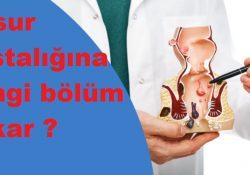 Basur hastalığına hangi bölüm bakar ?